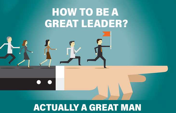 Photo of How to be a Great Leader?     Actually a Great Man