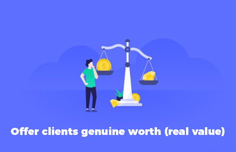 Offer clients genuine worth (real value)