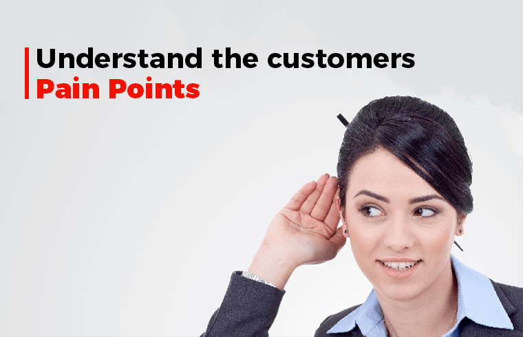 26 Most important tips to boost your sales: Understand the customers ' pain points -