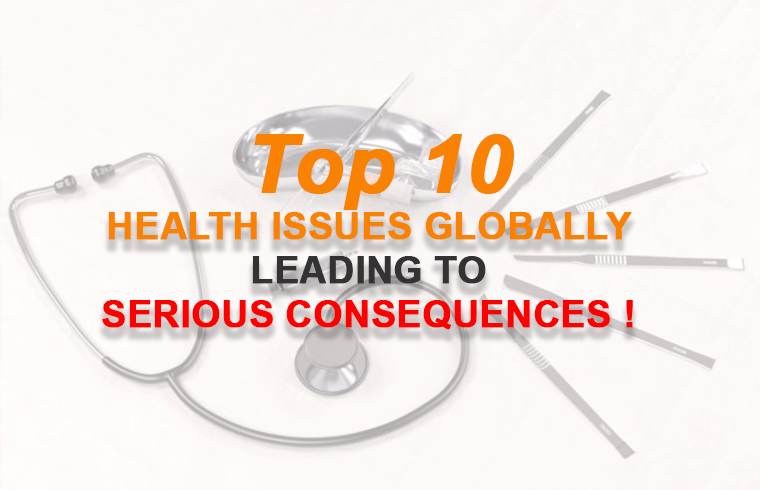 Photo of Top 10 health issues globally, leading to serious consequences !