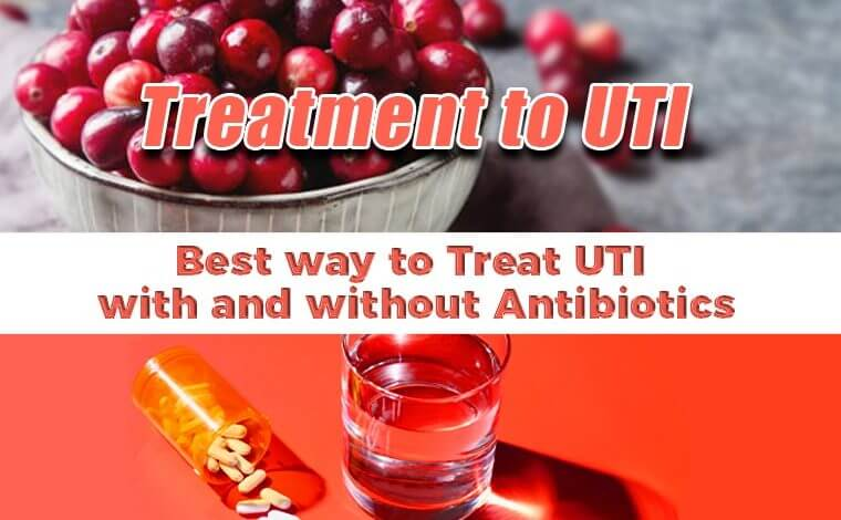 Treatment to UTI Best way to treat UTI with and without antibiotics