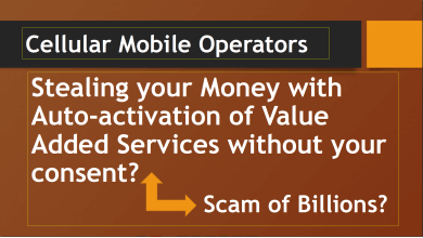 Photo of Mobile Operators Stealing your Money due to Auto-activation of Value Added Services without your consent? Scam of Billions?